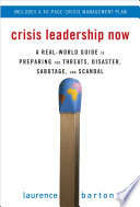 Crisis Leadership Now  A Real World Guide to Preparing for Threats  Disaster  Sabotage  and Scandal