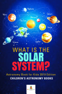 What is The Solar System? Astronomy Book for Kids 2019 Edition | Children's Astronomy Books Pdf/ePub eBook
