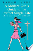 A Modern Girl s Guide To The Perfect Single Life Book