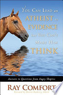 You Can Lead an Atheist to Evidence  But You Can t Make Him Think