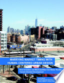 Marrying Market Timing with Human Centered Urban Design  How Investors and Municipalities Can Better Realize Transit Oriented Development Book