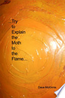 Try to Explain the Moth to the Flame