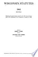 Wisconsin Statutes, 1961  : Embracing All General Statutes Enacted by the 1961 General Session Prior to the Adjournment of the Legislature on Jan. 12, 1962. Edited by James J. Burke, Revisor ...