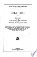 Gold leaf Report of the United States Tariff Commission to the President of the United States. Differences in costs of production of gold leaf in the United States and in the principal competing country, as ascertained pursuant to the provisions of section 315 of title III of the Tariff Act of 1922