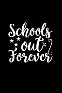 Schools Out Forever