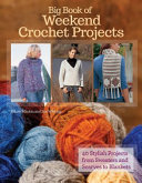link to Big book of weekend crochet projects : 40 stylish projects from sweaters and scarves to blankets in the TCC library catalog