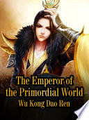 The Emperor of the Primordial World