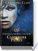 Chroniken der Schattenjäger  : Clockwork Prince. ...