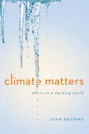 Climate Matters  Ethics in a Warming World  Norton Global Ethics Series