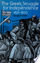 The Greek Struggle for Independence, 1821-1833 by Douglas Dakin PDF