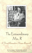 The Extraordinary Mrs. R: A Friend Remembers Eleanor Roosevelt