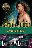 Matchmaker Abduction (Science Fiction Romance, Romantic Comedy, Paranormal Romance)