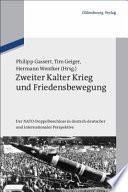 Zweiter Kalter Krieg und Friedensbewegung  : Der NATO-Doppelbeschluss in deutsch-deutscher und internationaler Perspektive