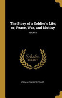 The Story of a Soldier's Life; Or, Peace, War, and Mutiny;