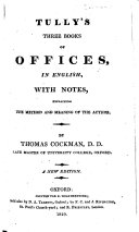 Tully's Three Books of Offices, translated into English; with notes explaining the method and meaning of the author. Ninth edition, corrected and improved. By Thomas Cockman