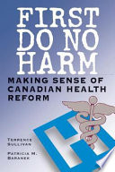 First Do No Harm  : Making Sense of Canadian Health Reform