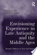 Envisioning Experience In Late Antiquity And The Middle Ages Book PDF