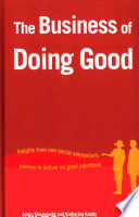 The Business of Doing Good  : Insights from One Social Enterprise's Journey to Deliver on Good Intentions