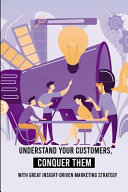 Understand Your Customers  Conquer Them