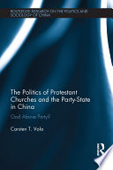 The Politics of Protestant Churches and the Party State in China