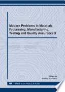 Modern Problems in Materials Processing  Manufacturing  Testing and Quality Assurance II Book