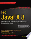 """""""Pro JavaFX 8: A Definitive Guide to Building Desktop, Mobile, and Embedded Java Clients"""" by James Weaver, Weiqi Gao, Stephen Chin, Dean Iverson, Johan Vos"""