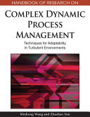 Handbook of Research on Complex Dynamic Process Management  Techniques for Adaptability in Turbulent Environments