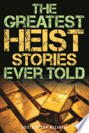 The Greatest Heist Stories Ever Told