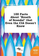 100 Facts about Breath of Scandal That Even the Cia Doesn t Know Book