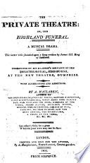 The Private Theatre  Or  the Highland Funeral  a Musical Drama  in Two Acts