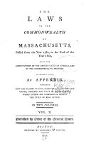 The Laws of the Commonwealth of Massachusetts, Passed from the Year 1780, to the End of the Year 1800, with the Constitutions of the United States of America, and of the Commonwealth, Prefixed