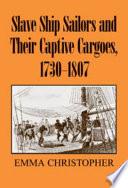 Slave Ship Sailors and Their Captive Cargoes  1730 1807