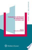 Pluralism Or Universalism In International Copyright Law