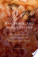 War  Peace  and Human Nature