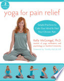 """Yoga for Pain Relief: Simple Practices to Calm Your Mind and Heal Your Chronic Pain"" by Timothy McCall, Kelly McGonigal"