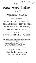 The New Story Teller  Or  Historical Medley  Containing Sundry Polite Stories  Remarkable Histories     and Entertaining Poems  The Second Edition  Enlarged and Improved