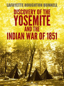 Discovery of the Yosemite, and the Indian war of 1851 (Illustrated)