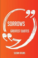 A Sorrows Greatest Quotes   Quick  Short  Medium Or Long Quotes  Find the Perfect Sorrows Quotations for All Occasions   Spicing Up Letters  Speeches