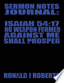 Sermon Notes Journal: Isaiah 54:17 No Weapon Formed Against Me Shall Prosper
