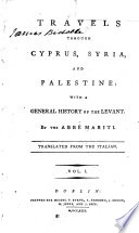 Travels Through Cyprus  Syria  and Palestine  with a General History of the Levant  Translated from the Italian Book PDF
