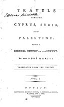 Travels Through Cyprus  Syria  and Palestine  with a General History of the Levant  Translated from the Italian