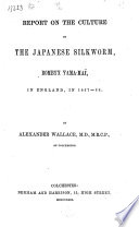 Report on the Culture of the Japanese Silkworm, Bombyx Yama-Maï, in England, in 1867-68