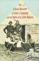The Arikara Narrative of Custer s Campaign and the Battle of the Little Bighorn