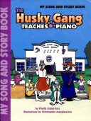 The Husky Gang Teaches Piano: My Song & Story Book, Book 1