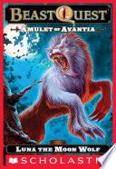 Beast Quest  22  Amulet of Avantia  Luna the Moon Wolf Book