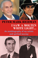 Peter Mark Richman: I Saw a Molten, White Light...: An autobiography of my artistic and spiritual journey