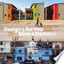 """""""Design Like You Give a Damn [2]: Building Change from the Ground Up"""" by Architecture for Humanity"""