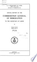 Annual Report of the Commissioner General of Immigration to the Secretary of Commerce and Labor for the Fiscal Year Ended
