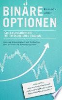Binäre Optionen: Das Basishandbuch für erfolgreiches Trading  : inkl. Brokervergleich und Testberichte über automatische Handelsprogramme