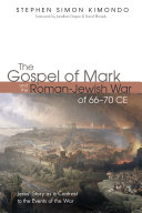 The Gospel of Mark and the Roman Jewish War of 66   70 CE